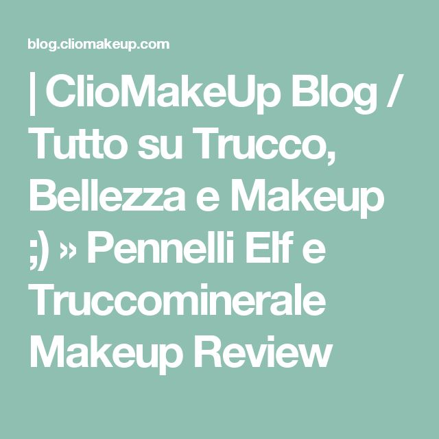 | ClioMakeUp Blog / Tutto su Trucco, Bellezza e Makeup ;) » Pennelli Elf e Truccominerale Makeup Review