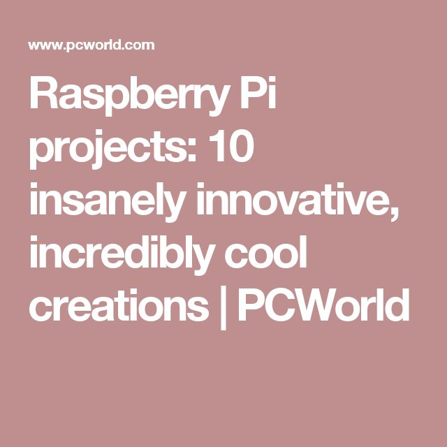 Raspberry Pi projects: 10 insanely innovative, incredibly cool creations | PCWorld