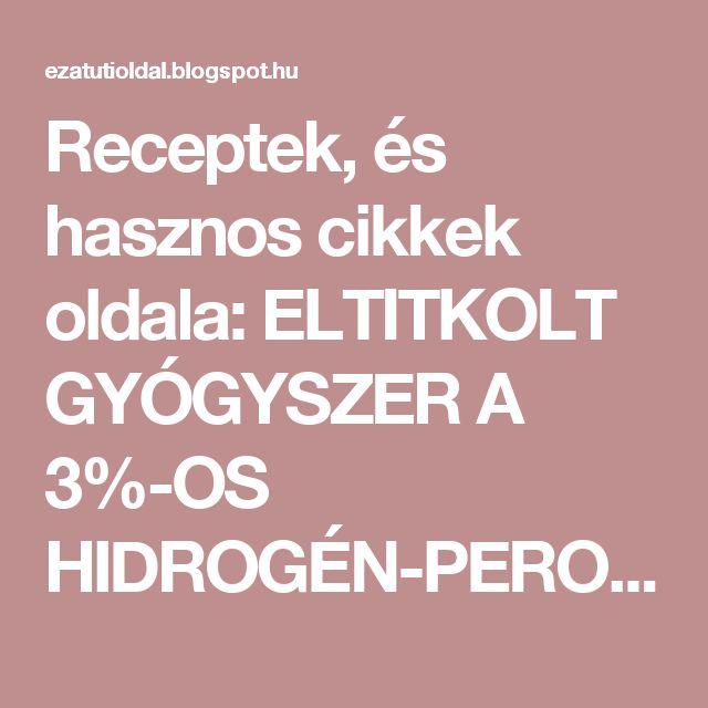 Receptek, és hasznos cikkek oldala: ELTITKOLT GYÓGYSZER A 3%-OS HIDROGÉN-PEROXID-MUTATJUK MIRE HASZNÁLD!
