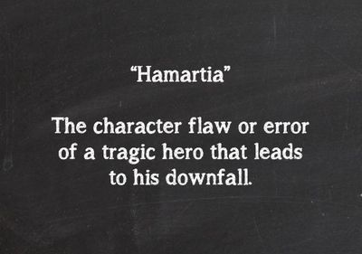 (n.) the character flaw or error of a tragic hero that leads to his downfall