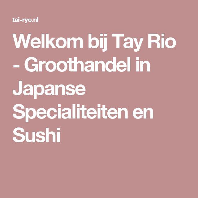 Welkom bij Tay Rio - Groothandel in Japanse Specialiteiten en Sushi