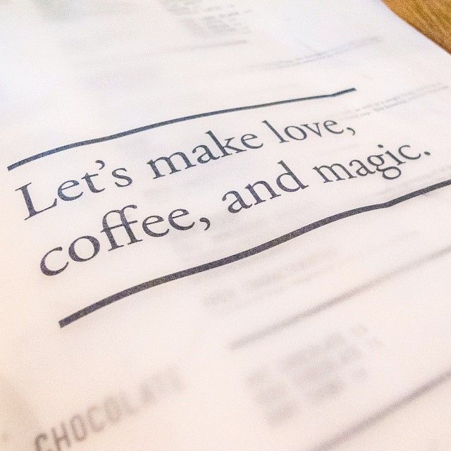 Let's make love, coffee, and magic.