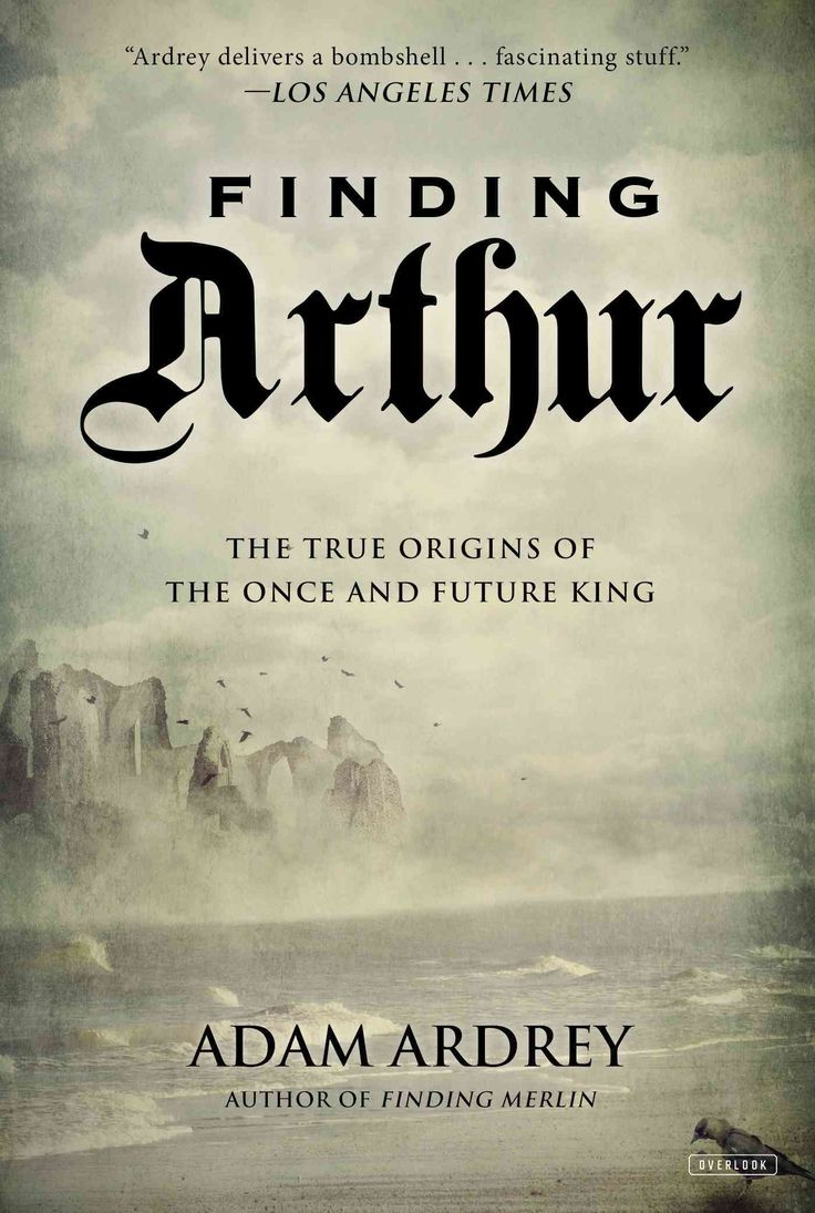 17 best ideas about legend of king king arthur finding arthur the true origins of the once and future king paperback