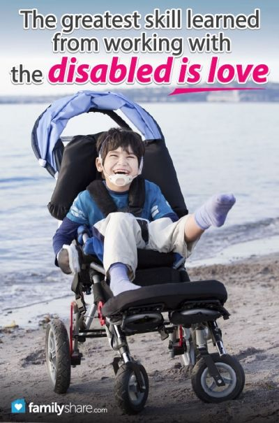 FamilyShare.com l The greatest skill learned from working with the disabled is love. http://familyshare.com/how-to-adjust-family-life-to-a-disability?Itemid=631#.UXG0csrJJXJ
