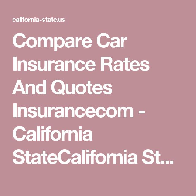 Compare Car Insurance Rates And Quotes Insurancecom - California StateCalifornia State