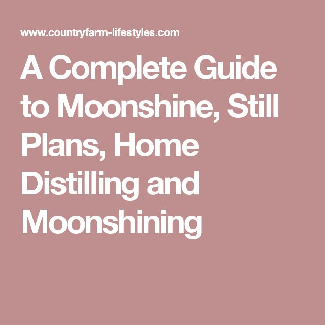 A Complete Guide to Moonshine, Still Plans, Home Distilling and Moonshining