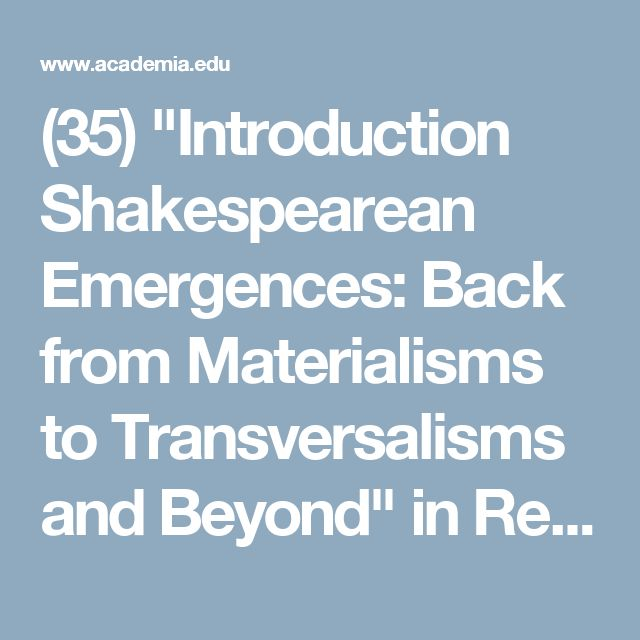 """(35) """"Introduction Shakespearean Emergences: Back from Materialisms to Transversalisms and Beyond"""" in Rematerializing Shakespeare: Authority and Representation on the Early Modern English Stage 
