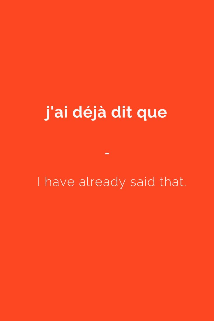 j'ai déjà dit que - I have already said that. Subscribe to www.talkinfrench.com to download a massive FREE French language package.