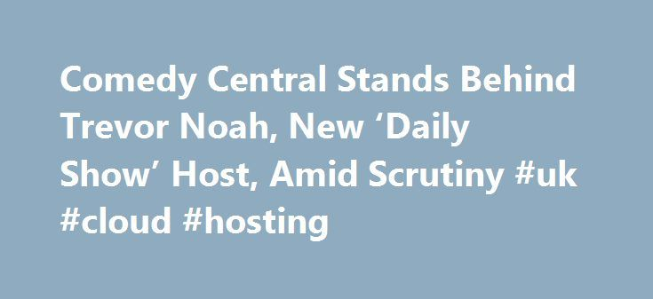"Comedy Central Stands Behind Trevor Noah, New 'Daily Show' Host, Amid Scrutiny #uk #cloud #hosting http://vps.remmont.com/comedy-central-stands-behind-trevor-noah-new-daily-show-host-amid-scrutiny-uk-cloud-hosting/  #daily hosting # The New York Times Comedy Central Stands Behind Trevor Noah, New 'Daily Show' Host, Amid Scrutiny By DAVE ITZKOFF March 31, 2015 Within hours of the announcement that he had been named the new host of ""The Daily Show,"" the comedian Trevor Noah was subjected to…"