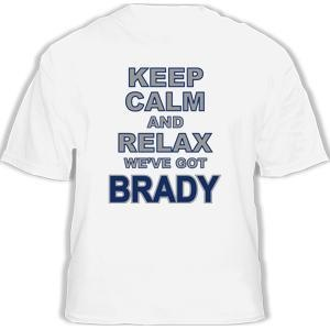 Keep Calm and Relax We've got Tom Brady Patriots New England Shirt T Shirt T XL | eBay