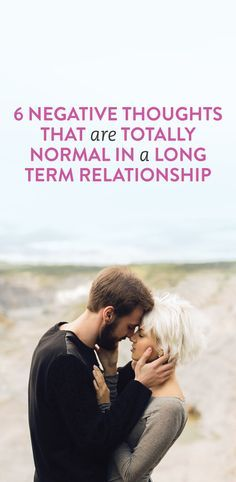 6 Negative Thoughts That Are Totally Normal In A Long Term Relationship