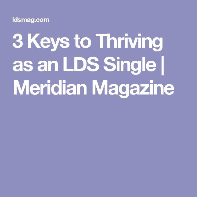 3 Keys to Thriving as an LDS Single | Meridian Magazine