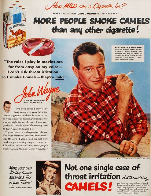 John Wayne died of lung cancer. So did my Mom...from smoking Camels!