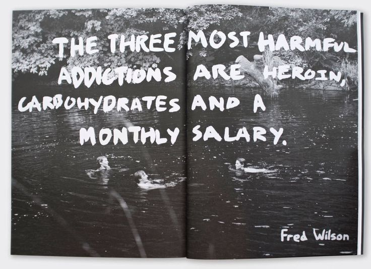 """""""The three most harmful addictions are heroin, carbohydrates and a monthly salary."""" Fred Wilson"""