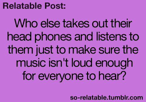 Yep.  Unless I'm alone when I put the in, then I don't care who walks by or pops in and hears them
