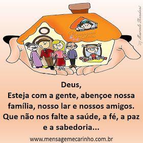 Deus, Esteja com a gente, abençoe nossa família, nosso lar e nossos amigos. Que não nos falte a saúde, a fé, a paz e a sabedoria...