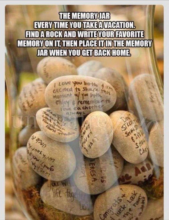 Memory Jar: Every time you take a vacation, find a rock write a favorite memory on it, then place it in the memory jar when you get back home. family kids travel memories vacation parents diy ideas traveling parenting diy ideas vacation ideas families good to know