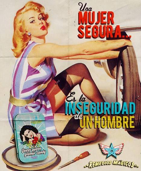 Una mujer segura es la inseguridad de un hombre.