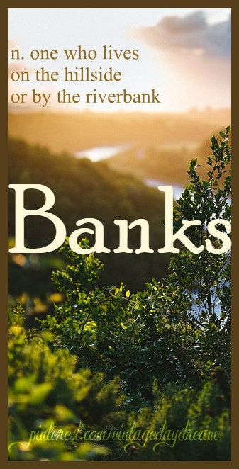 Baby Boy Name: Banks. Meaning: One who lives on the hillside or by the riverbank. Origin: Middle English; Old Danish.
