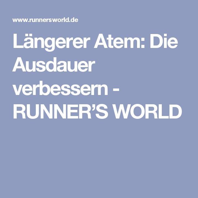 Längerer Atem: Die Ausdauer verbessern - RUNNER'S WORLD
