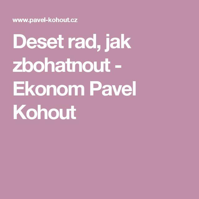 Deset rad, jak zbohatnout - Ekonom Pavel Kohout