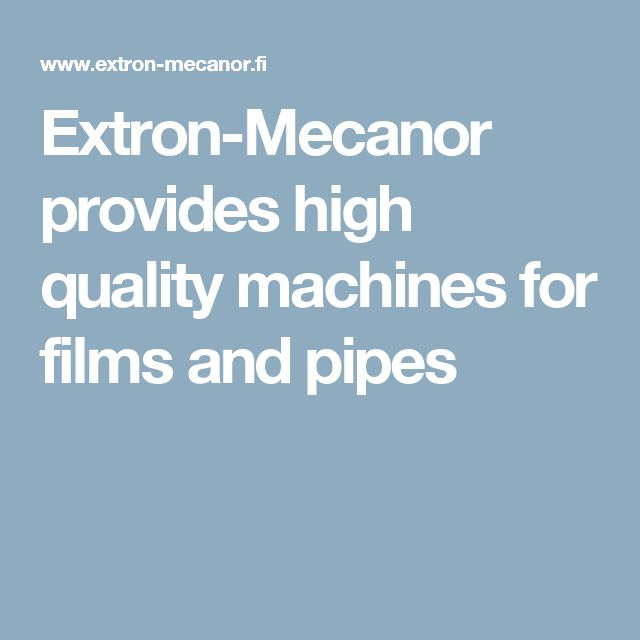 Extron-Mecanor provides high quality machines for films and pipes