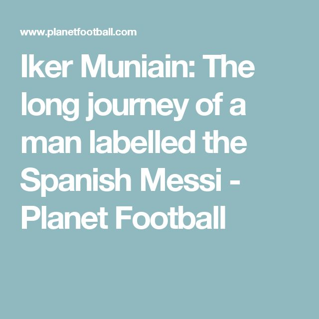 Iker Muniain: The long journey of a man labelled the Spanish Messi - Planet Football