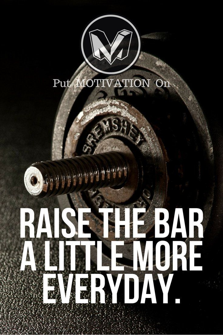 Raise the bar every day