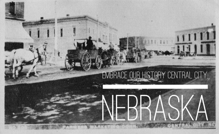 Embrace our history.  Central City, Nebraska