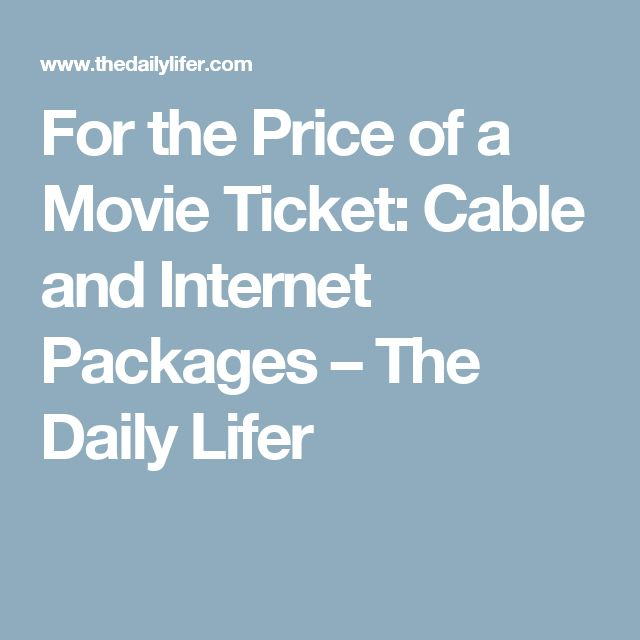 For the Price of a Movie Ticket: Cable and Internet Packages – The Daily Lifer