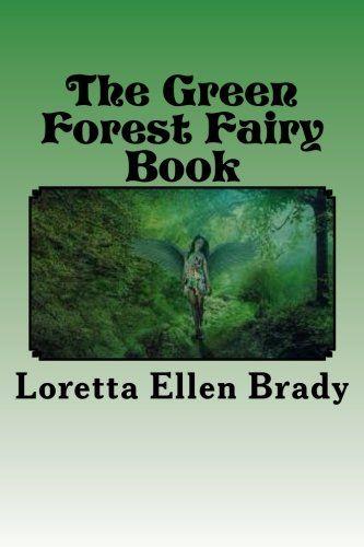 The Green Forest Fairy Book by Loretta Ellen Brady https://www.amazon.com/dp/1541054342/ref=cm_sw_r_pi_dp_x_APduybAWRMDBE
