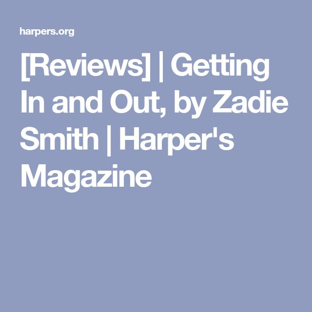 [Reviews] | Getting In and Out, by Zadie Smith | Harper's Magazine