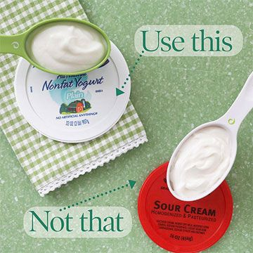 When your recipe calls for sour cream, use nonfat plain yogurt instead.
