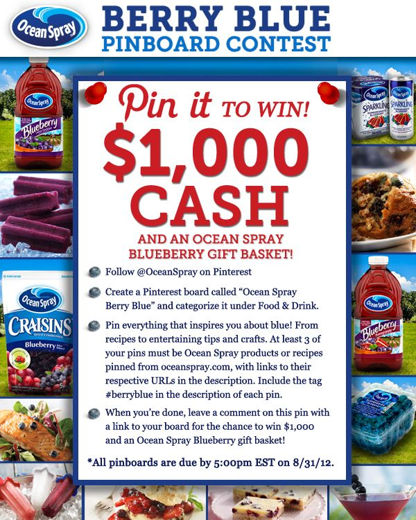 "Enter the Ocean Spray ""Berry Blue"" Pinboard #Contest for a chance to win $1,000! Entries due by 8/31/12. Post a comment, with a link to your ""Berry Blue"" pinboard, on this announcement pin to be officially entered. Sweepstakes is in no way sponsored, endorsed or administered by Pinterest. View the Official Rules: http://www.oceanspray.com/PDF/official-rules-ocean-spray-berry-blue-pinboard-con.aspx"