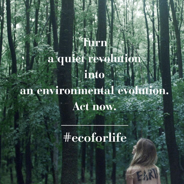 Turn Revolution into Evolution. #ecoforlife