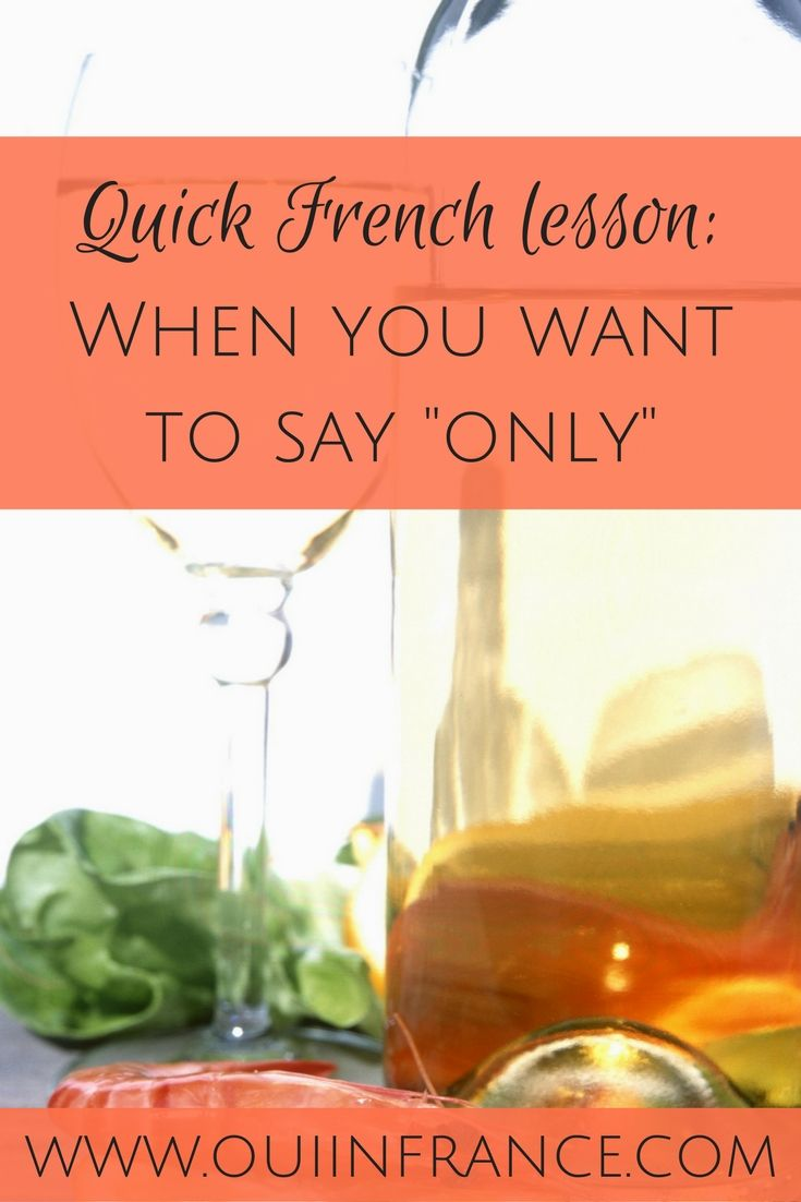 """Quick French lesson: When you want to say """"only"""""""