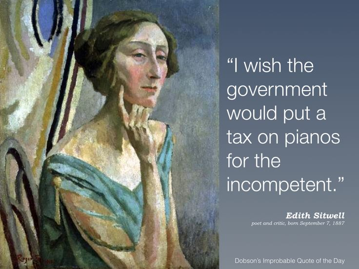 """""""I wish the government would put a tax on pianos for the incompetent."""" Edith Sitwell, poet and critic, born September 7, 1887."""