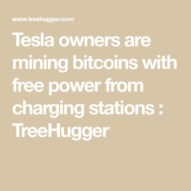 Tesla owners are mining bitcoins with free power from charging stations : TreeHugger