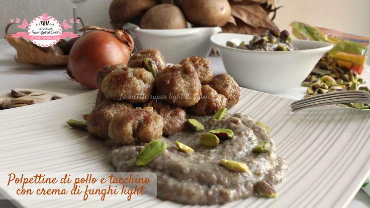 Polpettine light di tacchino e pollo con crema di funghi al pistacchio (340 cal) | Le Ricette Super Light Di Giovi