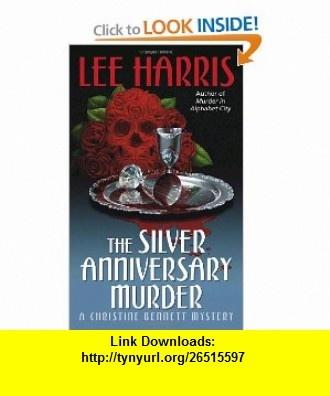 The Silver Anniversary Murder A Christine Bennett Mystery (Christine Bennett Mysteries) (9780449007303) Lee Harris , ISBN-10: 0449007308  , ISBN-13: 978-0449007303 ,  , tutorials , pdf , ebook , torrent , downloads , rapidshare , filesonic , hotfile , megaupload , fileserve