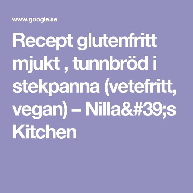 Recept glutenfritt mjukt , tunnbröd i stekpanna (vetefritt, vegan) – Nilla's Kitchen