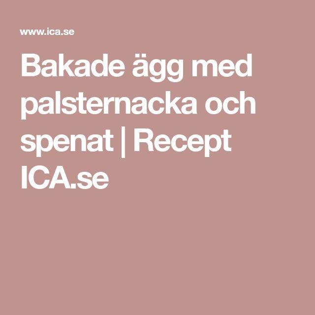 Bakade ägg med palsternacka och spenat | Recept ICA.se