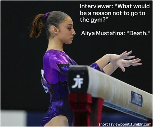 """Interviewer: """"What would be a good reason not to go to the gym?""""... Aliya Mustafina: """"Death."""" :) lol  That's my answer for not going to the rink"""