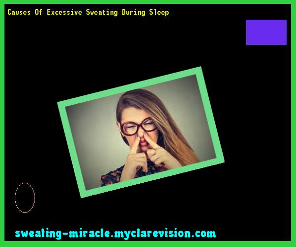 Causes Of Excessive Sweating During Sleep 112641 - Your Body to Stop Excessive Sweating In 48 Hours - Guaranteed!