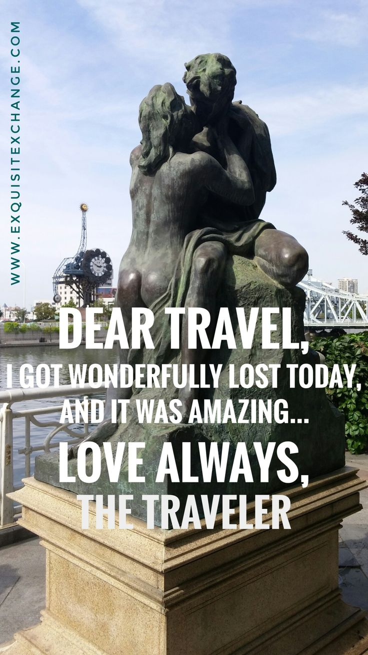 Dear Travel, I got wonderfully lost today, and it was amazing...  Love always, The Traveler