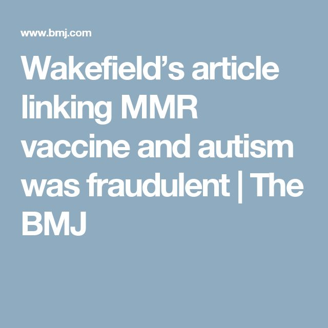 Wakefield's article linking MMR vaccine and autism was fraudulent | The BMJ
