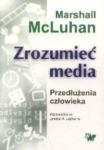 Zrozumieć media. Przedłużenia człowieka-Mcluhan Marshall