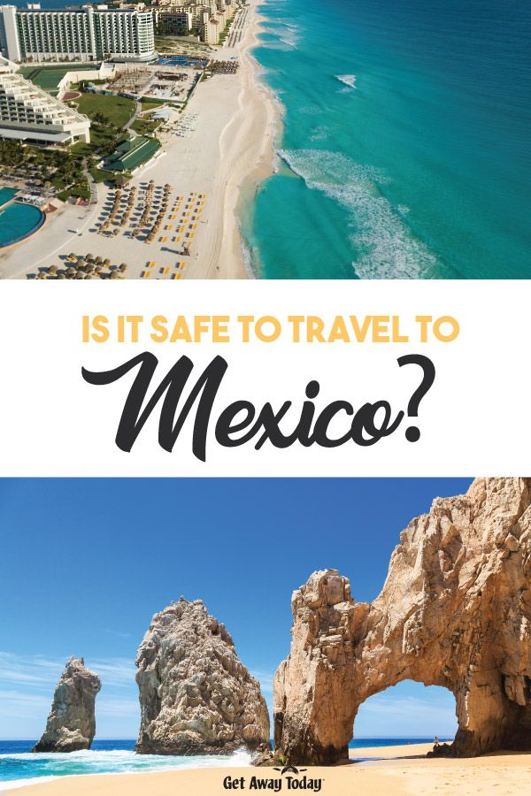 Is It Safe To Travel To Mexico Mexico Travel Best Vacation Spots Mexico Vacation