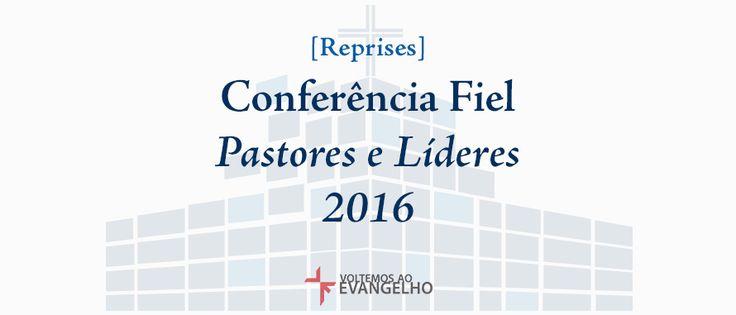 Conferência Fiel Pastores e Líderes 2016 [Reprise]