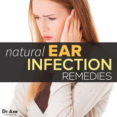 Natural ear infection remedies http://www.draxe.com #health #holistic #natural